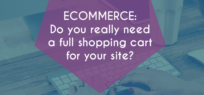 Ecommerce: Do you really need a full shopping cart?